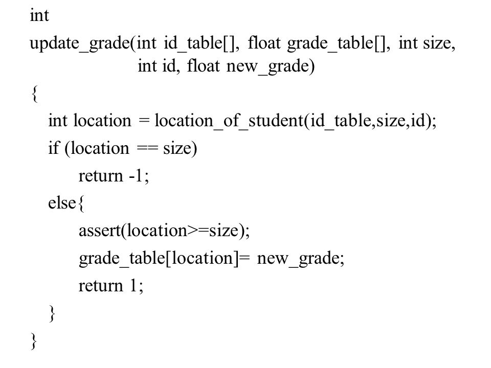 int update_grade(int id_table[], float grade_table[], int size, int id, float new_grade) { int location = location_of_student(id_table,size,id);